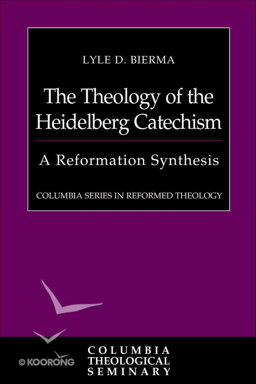 Theology of the Heidelberg Catechism: The a Reformation Synthesis Catechism eBook