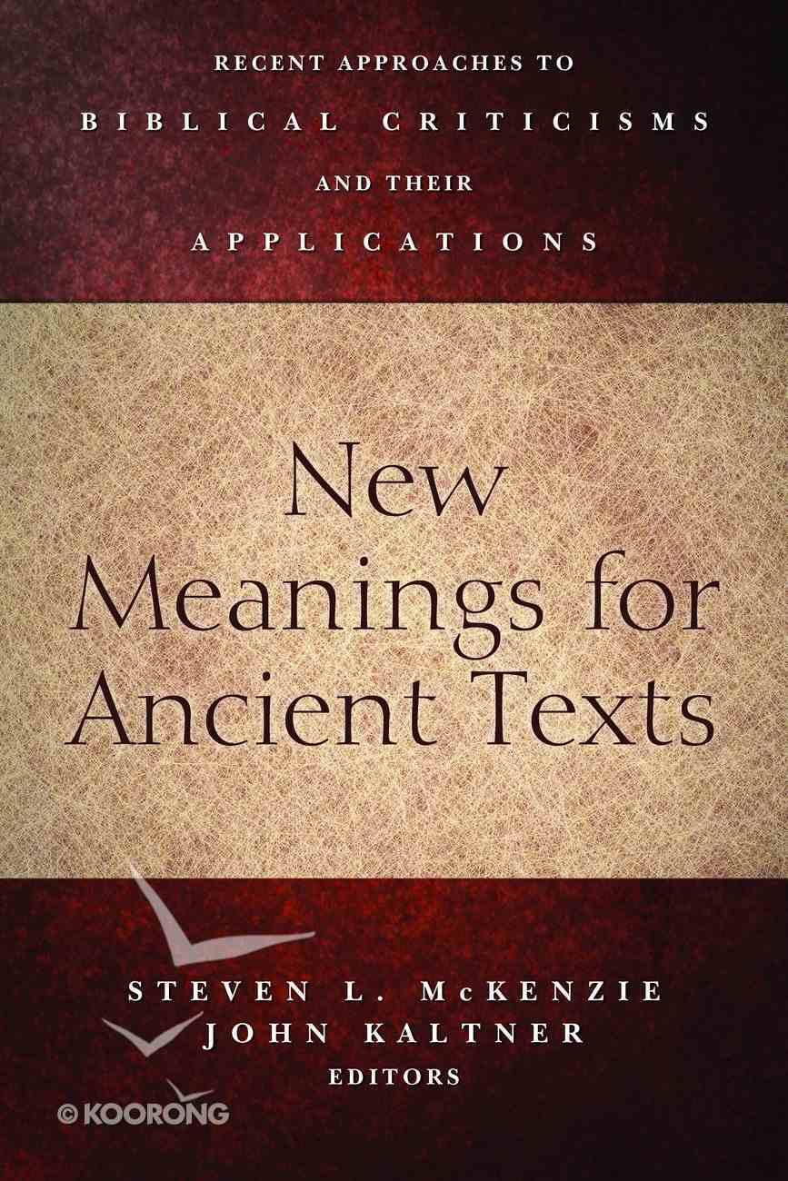 New Meanings For Ancient Texts: Recent Approaches to Biblical Criticisms and Their Applications eBook