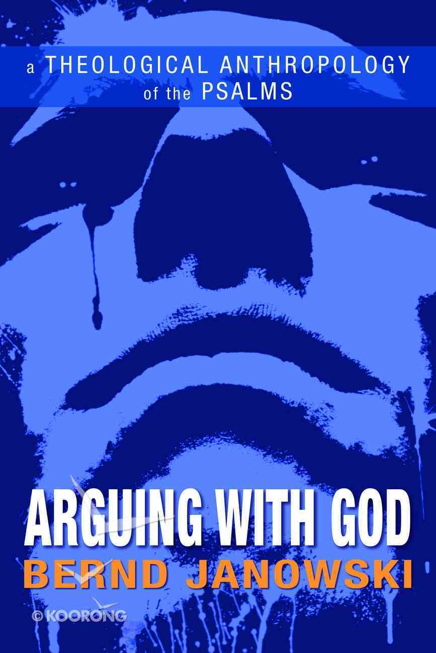 Arguing With God: A Theological Anthropology of the Psalms eBook