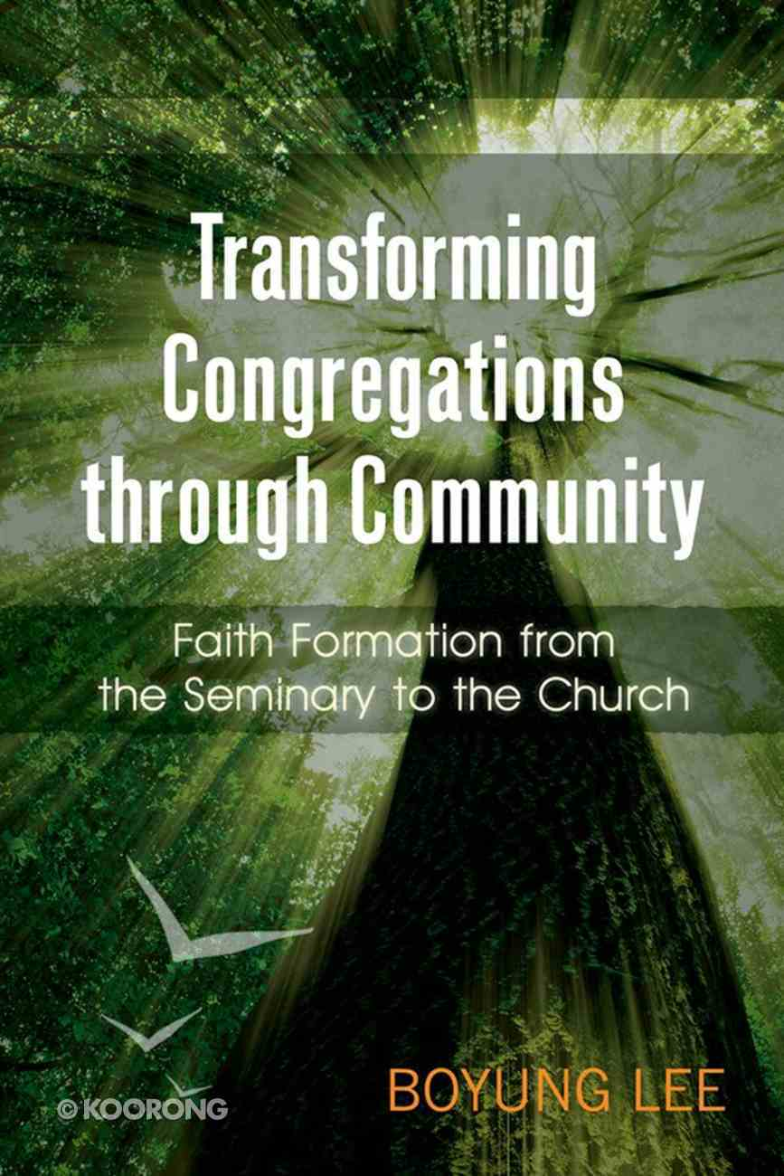 Transforming Congregations Through Community: Faith Formation From the Seminary to the Church eBook