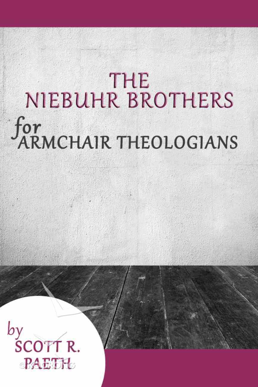 The Niebuhr Brothers For Armchair Theologians (Armchair Theologians Series) eBook