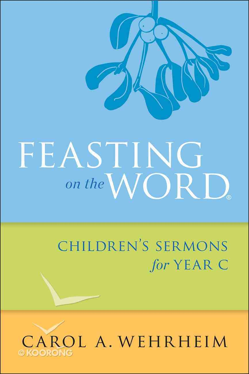 Feasting on the Word Children's Sermons For Year C eBook