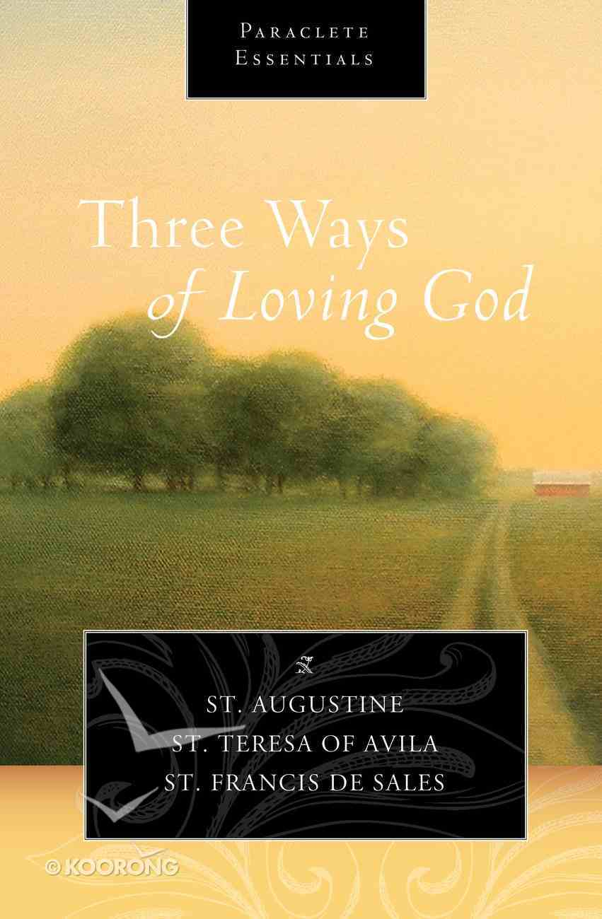 Three Ways of Loving God (Paraclete Essentials Series) eBook