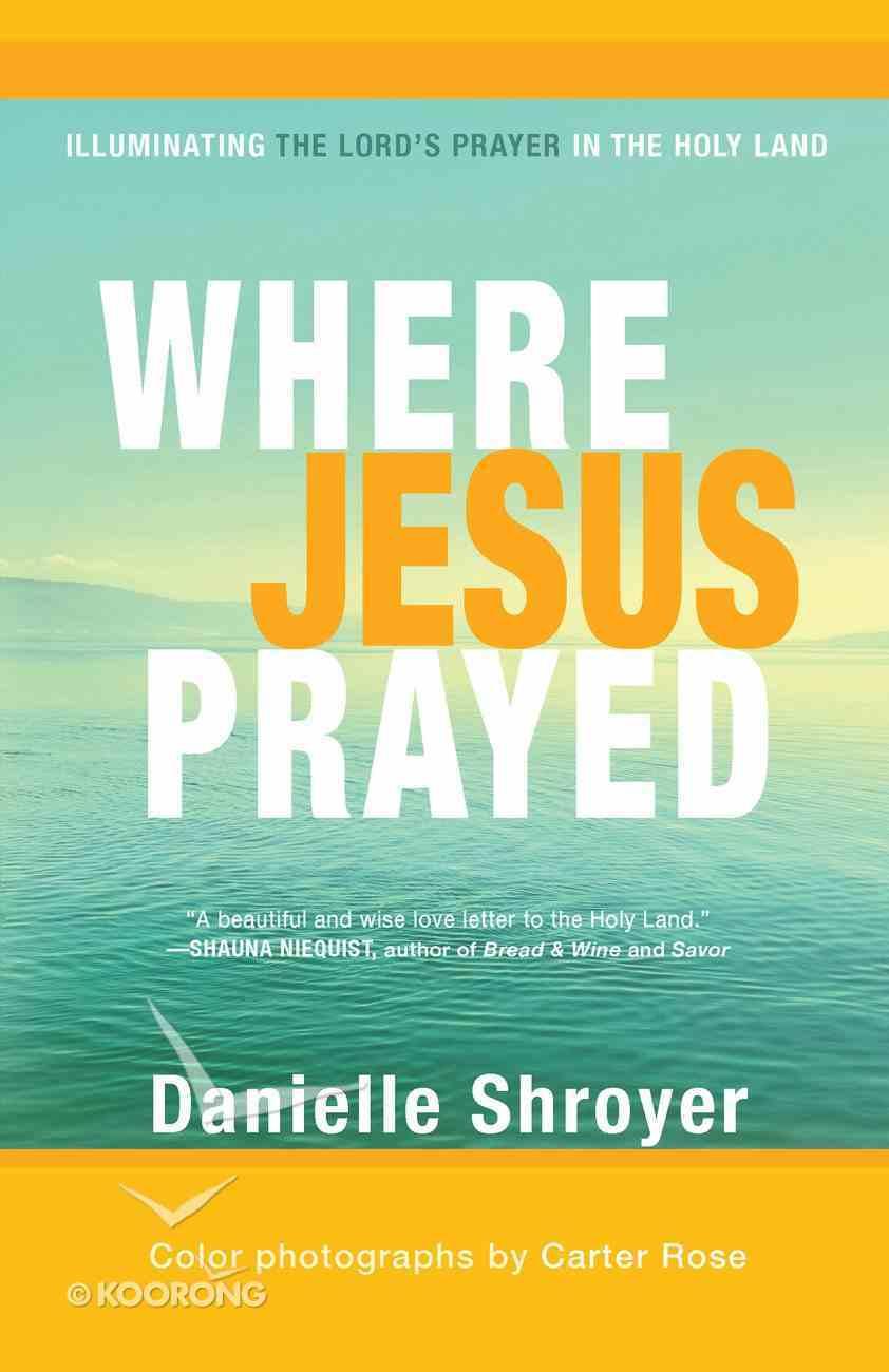 Where Jesus Prayed eBook