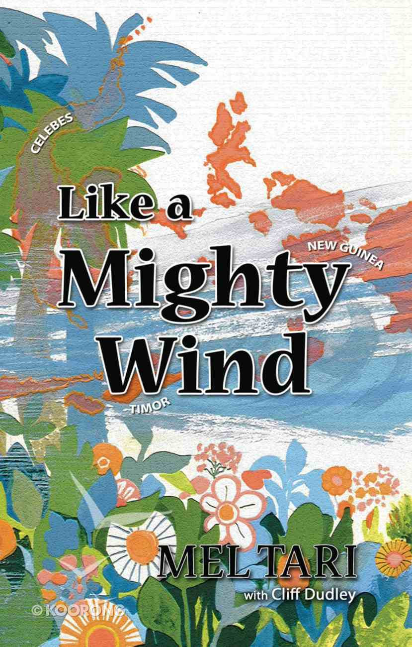 Like a Mighty Wind; Missionary to Timor/Indonesia eBook
