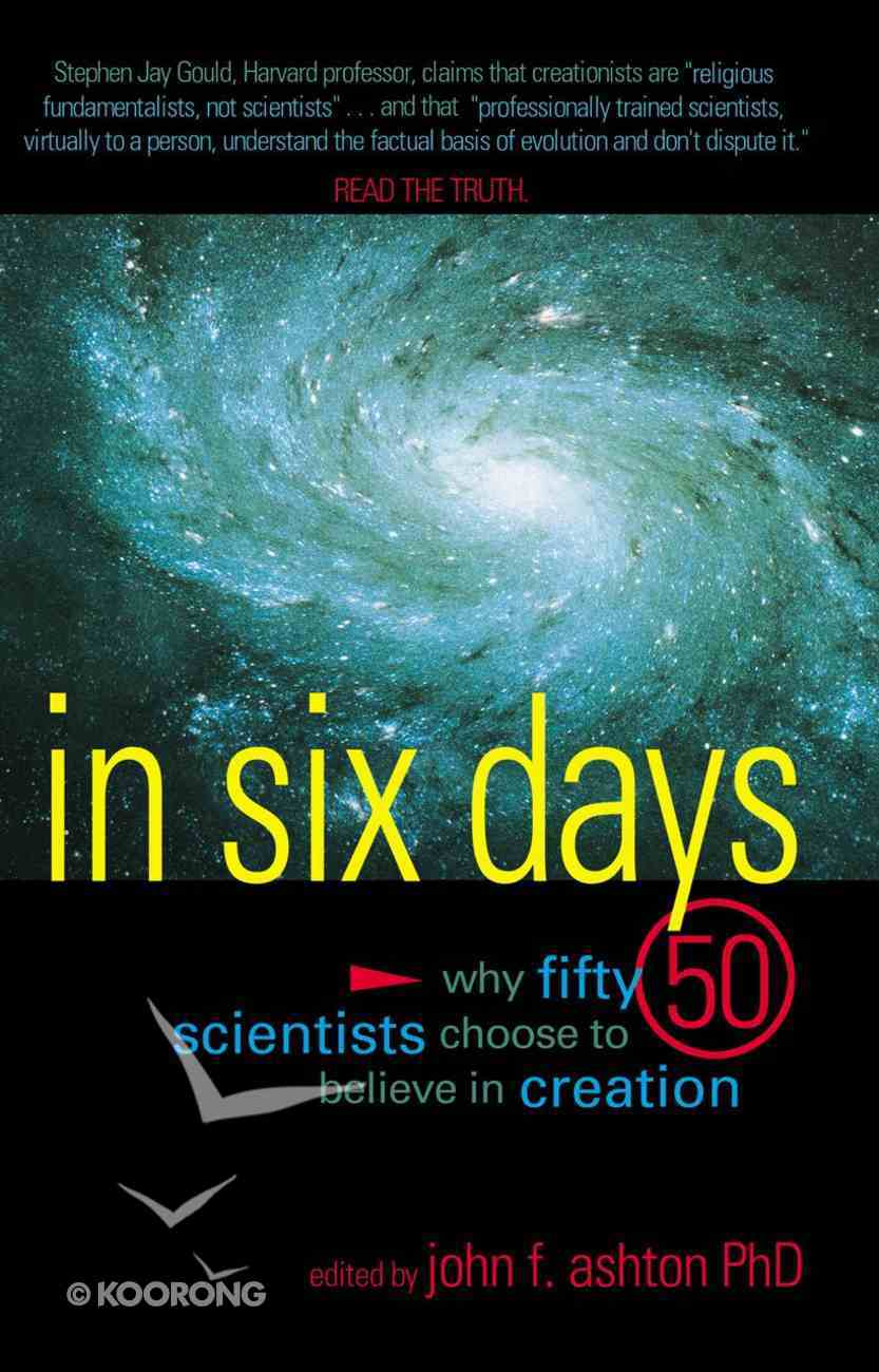 In Six Days: Why 50 Scientists Choose to Believe in Creation eBook