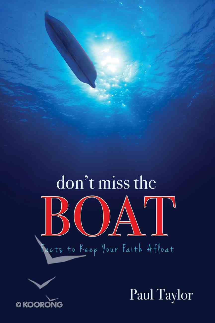 Don't Miss the Boat: Facts to Keep Your Faith Afloat eBook