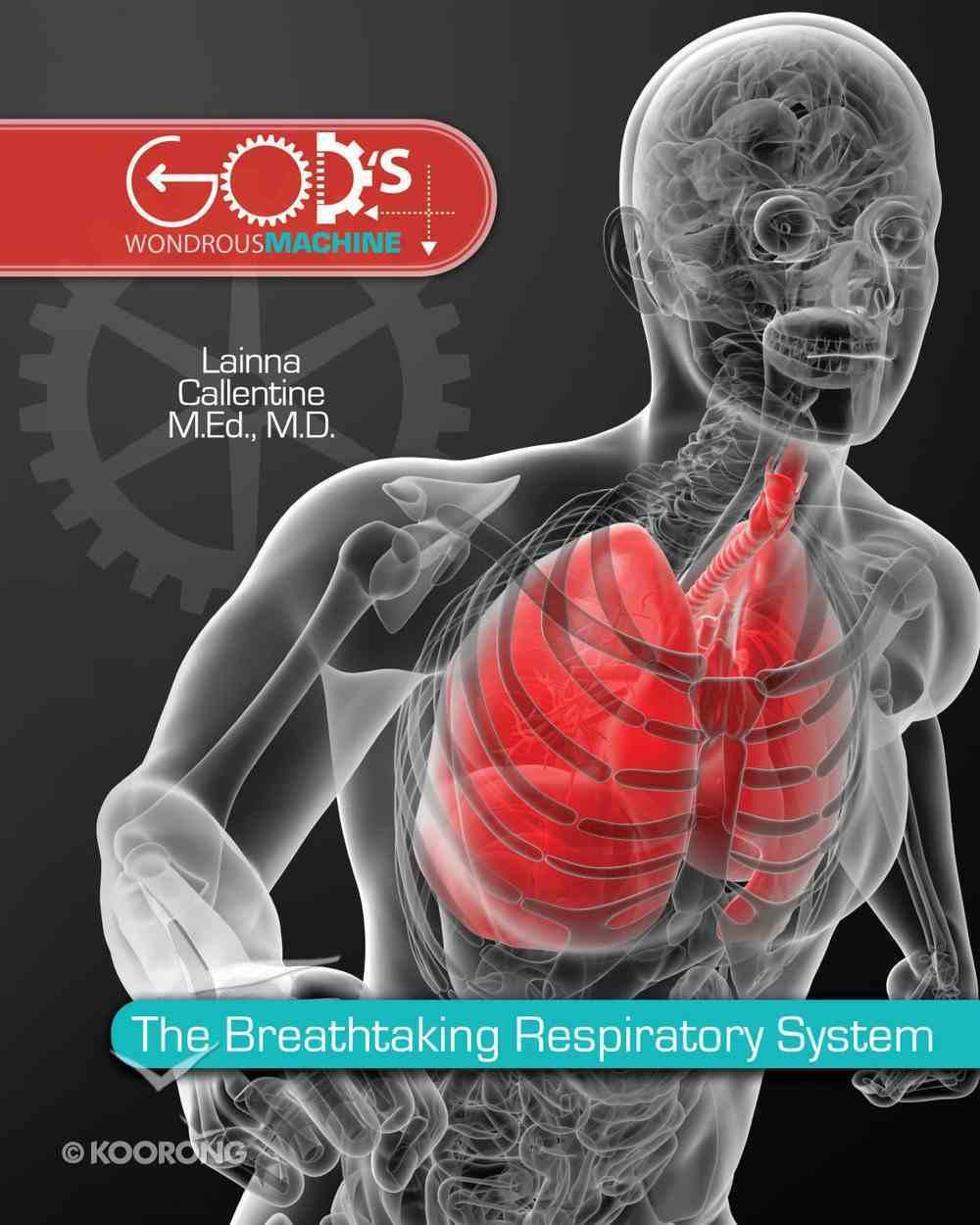 Breathtaking Respiratory System (God's Wondrous Machine Series) eBook