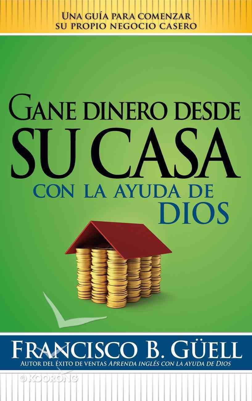 Gane Dinero Desde Su Casa Con La Ayuda De Dios (Spanish) (Spa) (Earn Money From Home, With The Help Of God) eBook