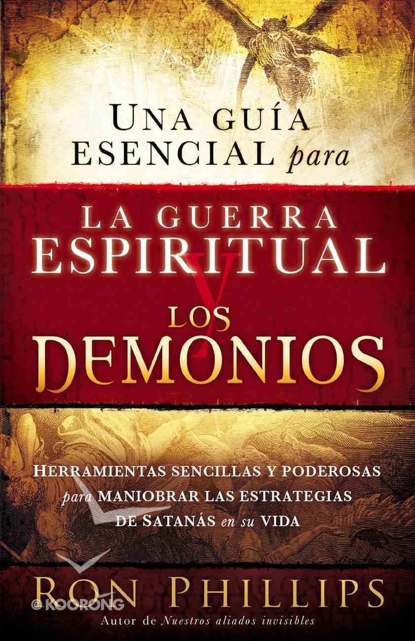 Una Guia Esencial Para La Guerra Espiritual Y Los Demonios (Spanish) (Spa) (An Essential Guide To Demons And Spiritual Warfare) eBook