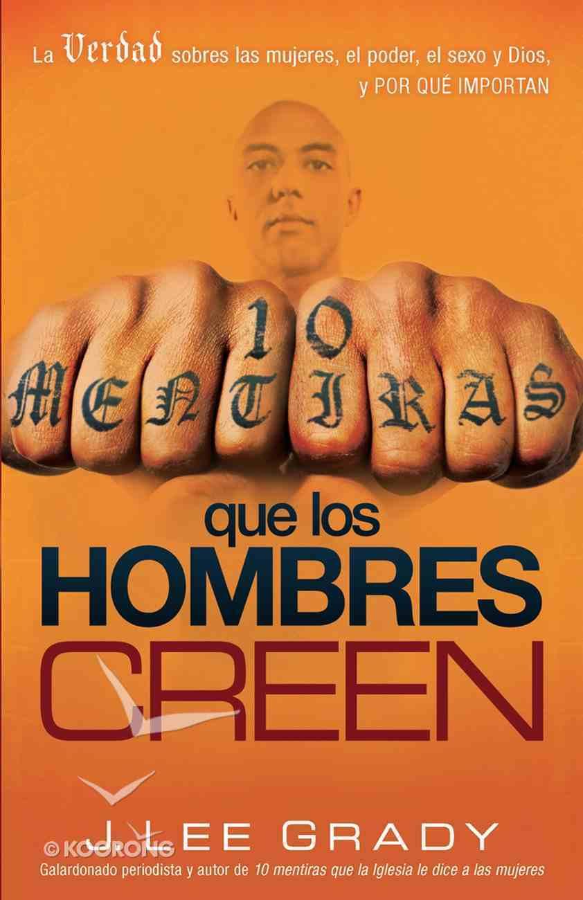 10 Mentiras Que Los Hombre Creen (Spa) (10 Lies That Men Believe) eBook