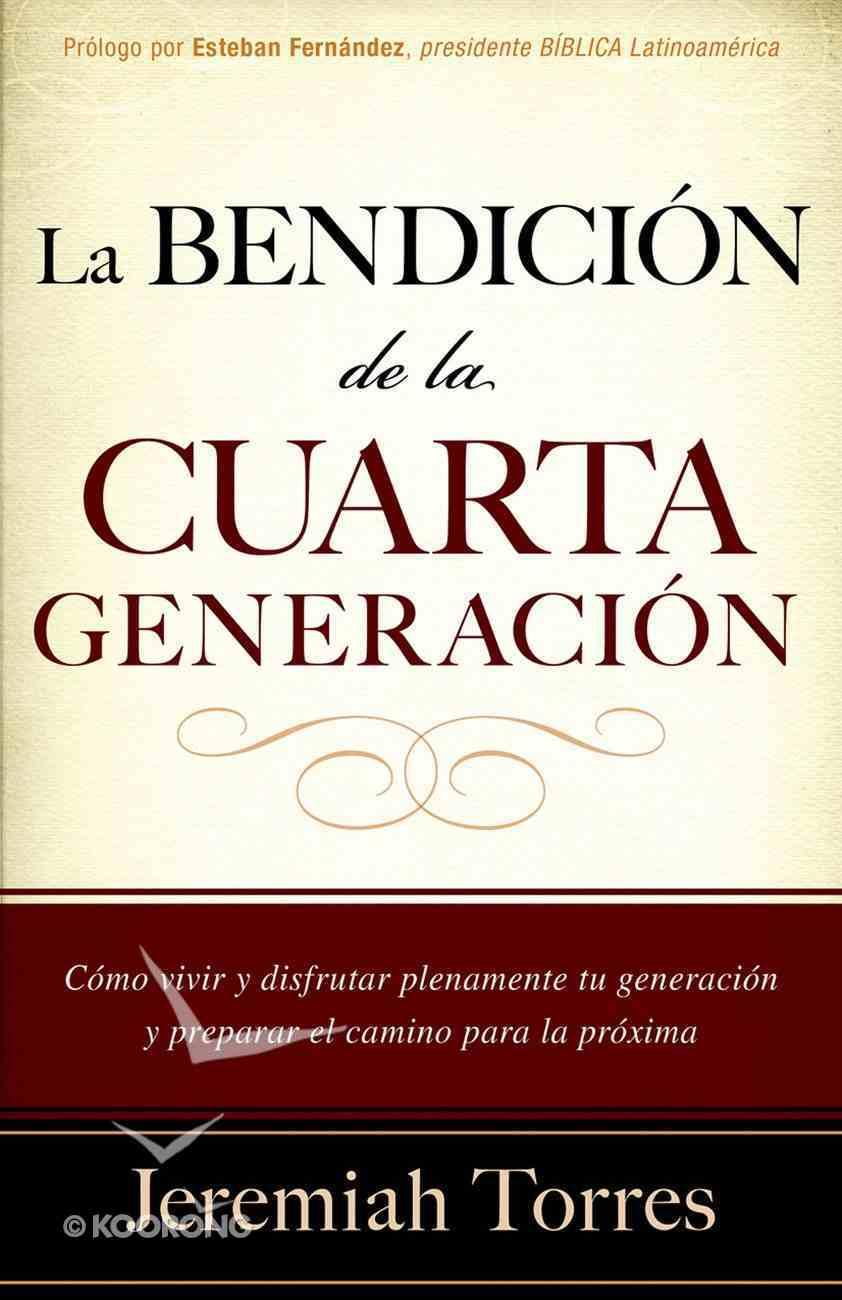 Labendicion De La Cuarta Generacion (Spanish) (Spa) (Fourth Generation's Blessing) eBook