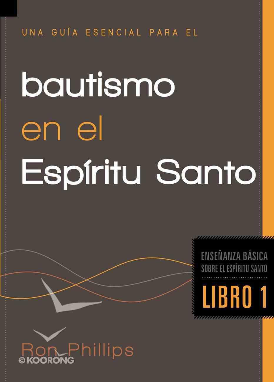 Una Guia Esencial Para El Bautismo En El Espirtu Santo (Spanish) (Spa) ( An Essential Guide To Baptism Of The Holy Spirit) eBook