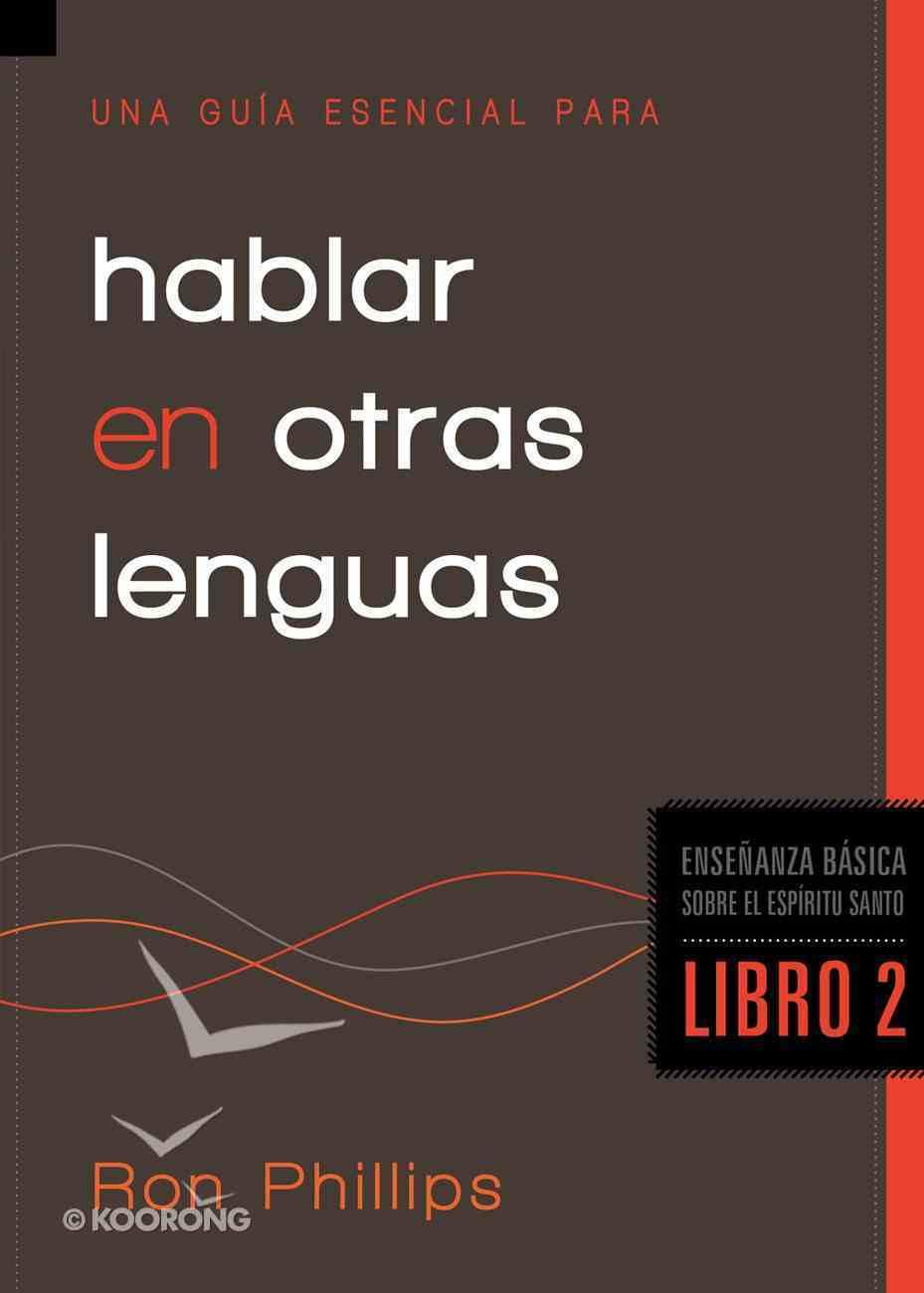 Una Guia Esencial Para Hablar En Otras Lenguas (Spanish) (Spa) (Essential Guide To Speaking In Tongues) eBook