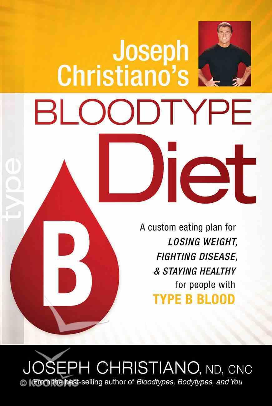 Type B (Joeseph Christiano's Bloodtype Diet Series) eBook