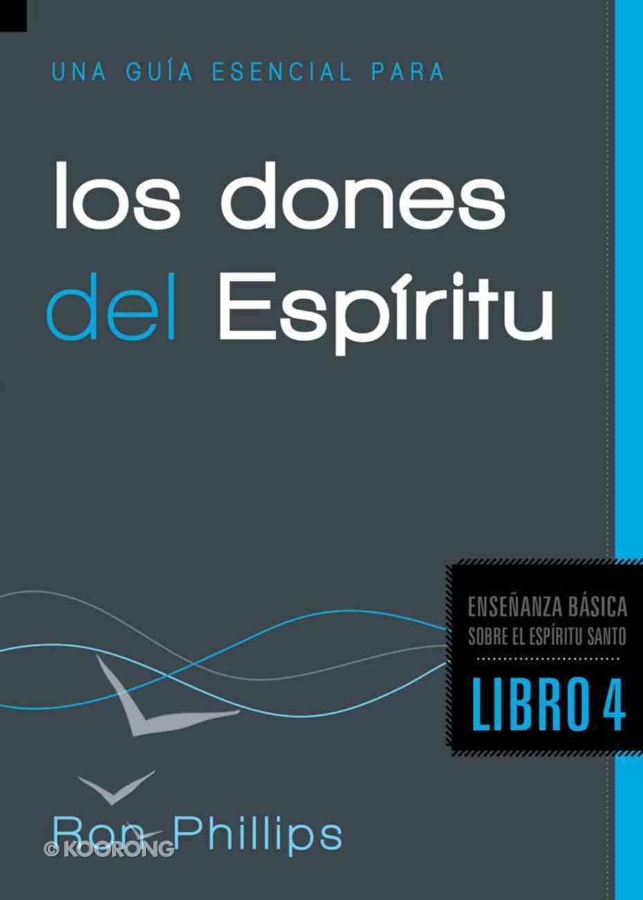 Una Guia Esencial Para Los Dones Espirituales (Spanish) (Spa) (An Essential Guide To Spiritual Gifts) eBook