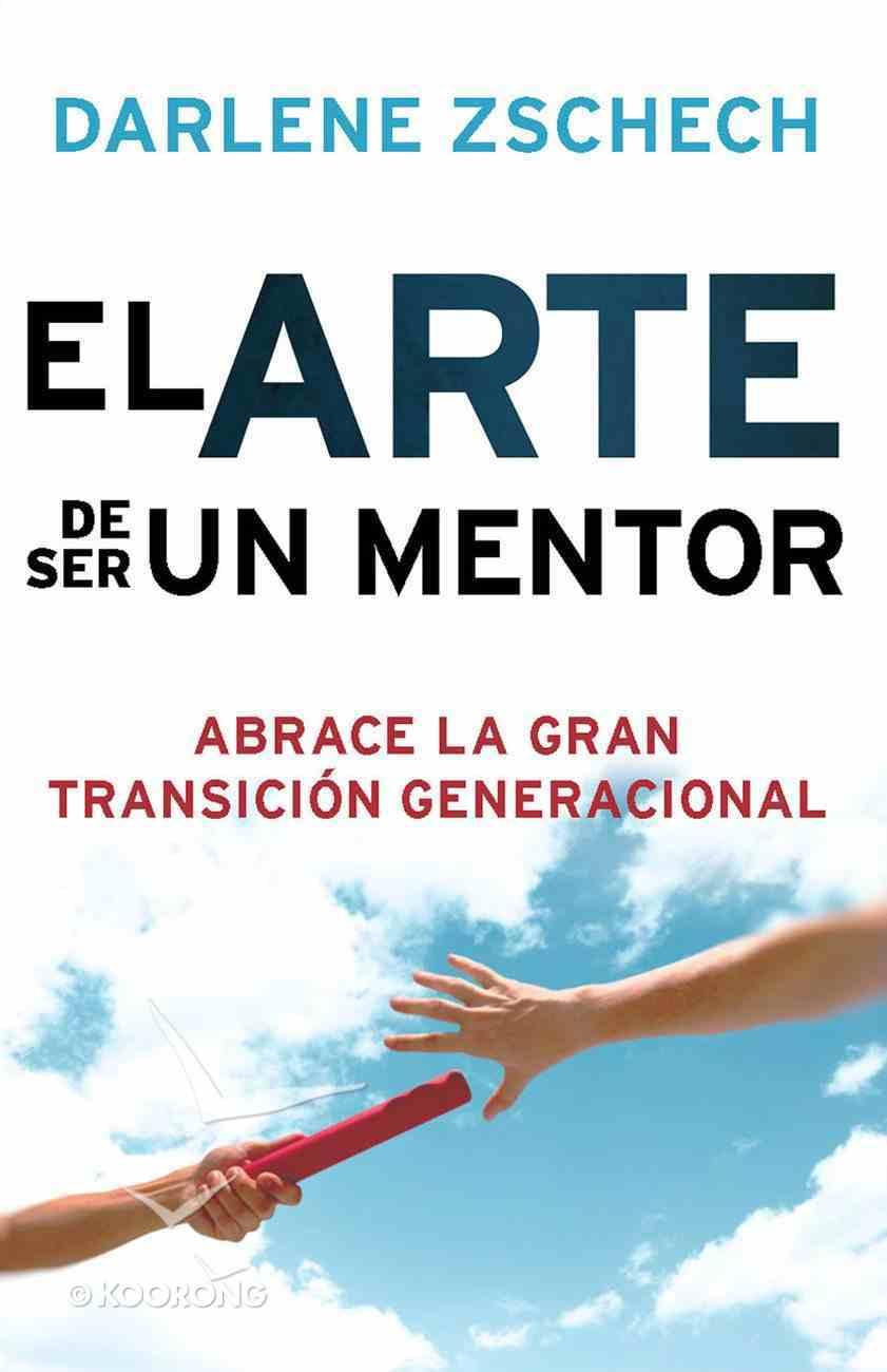 El Arte De Ser Un Mentor (Spa) (Art Of Mentoring, The) eBook