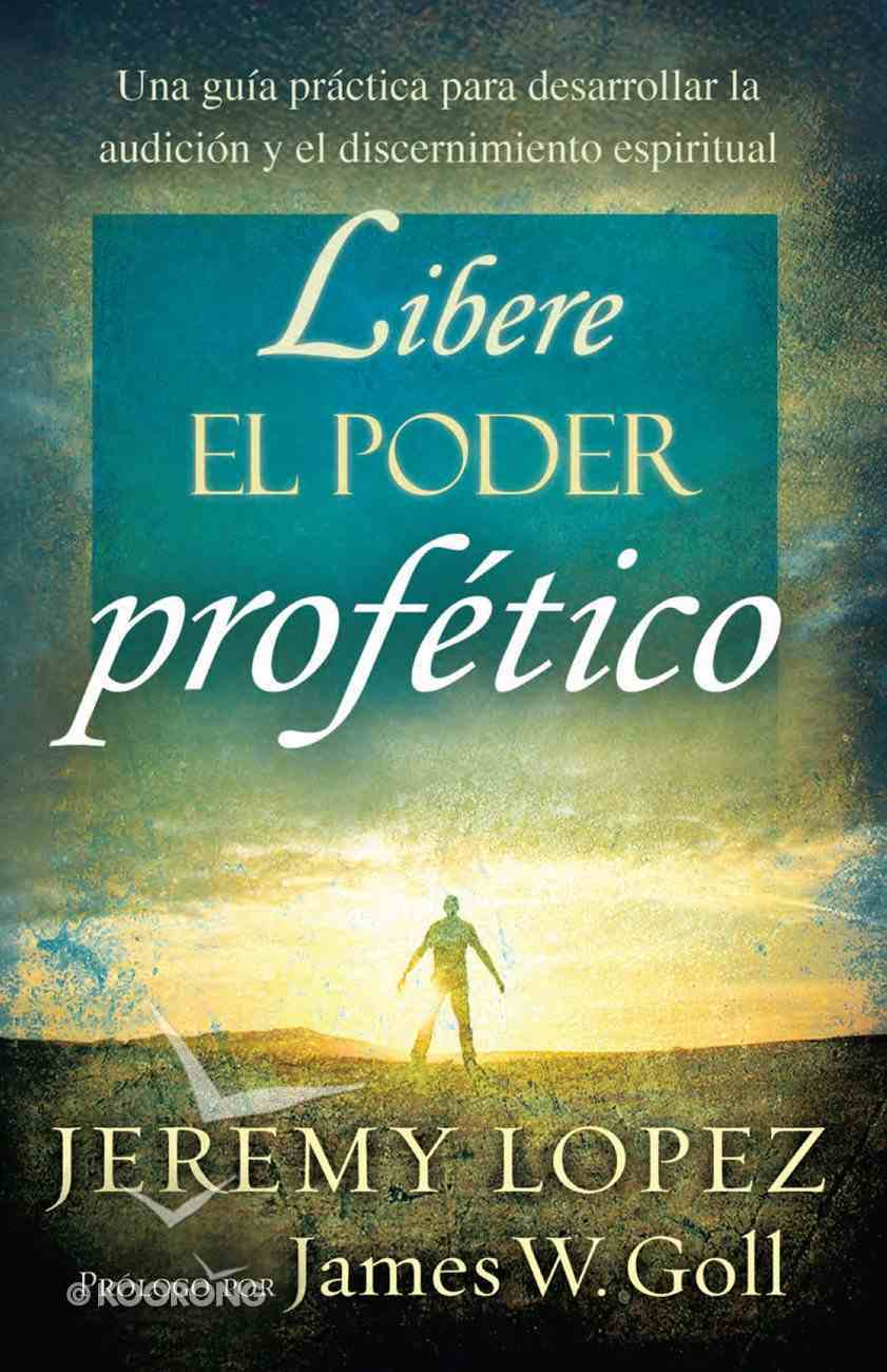 Libere El Poder Profetico (Spanish) (Spa) (Releasing The Power Of The Prophetic) eBook