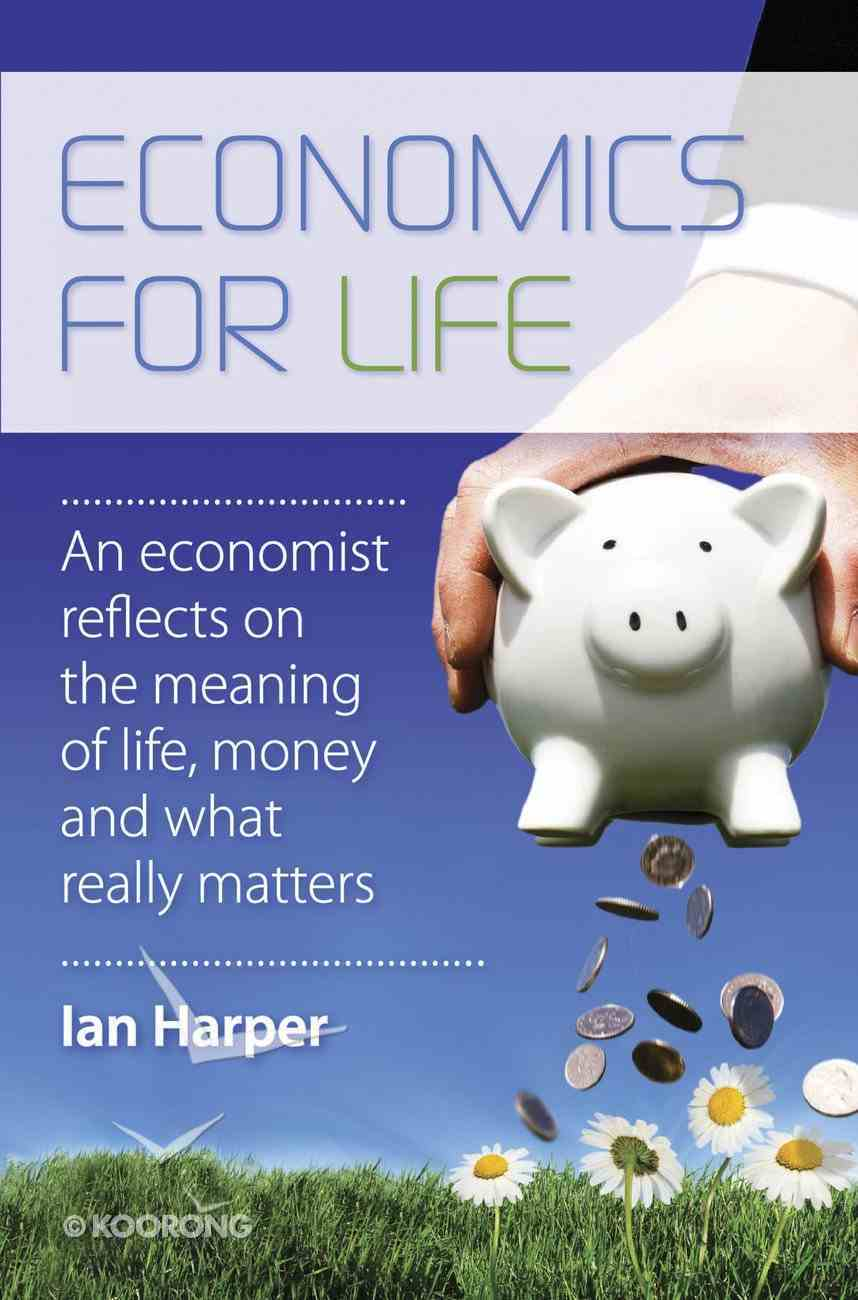 Economics For Life: An Economist Reflects on the Meaning of Life and What Really Matters eBook