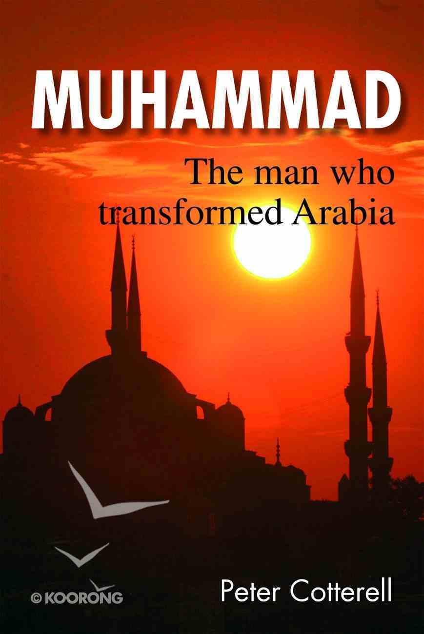 Muhammad: The Man Who Transformed Arabia eBook