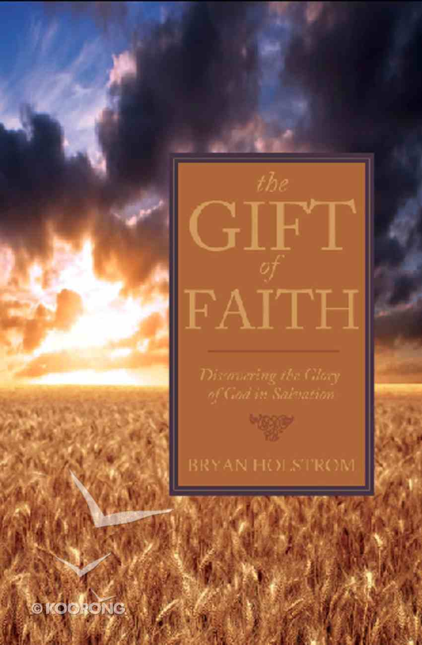Gift of Faith: The Discovering the Glory of God in Salvation eBook