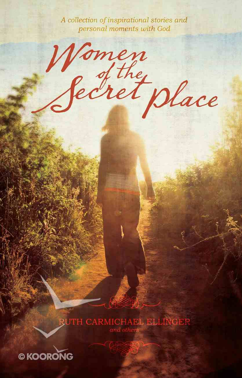 Women of the Secret Place: A Collection of Inspirational Stories and Personal Moments With God eBook