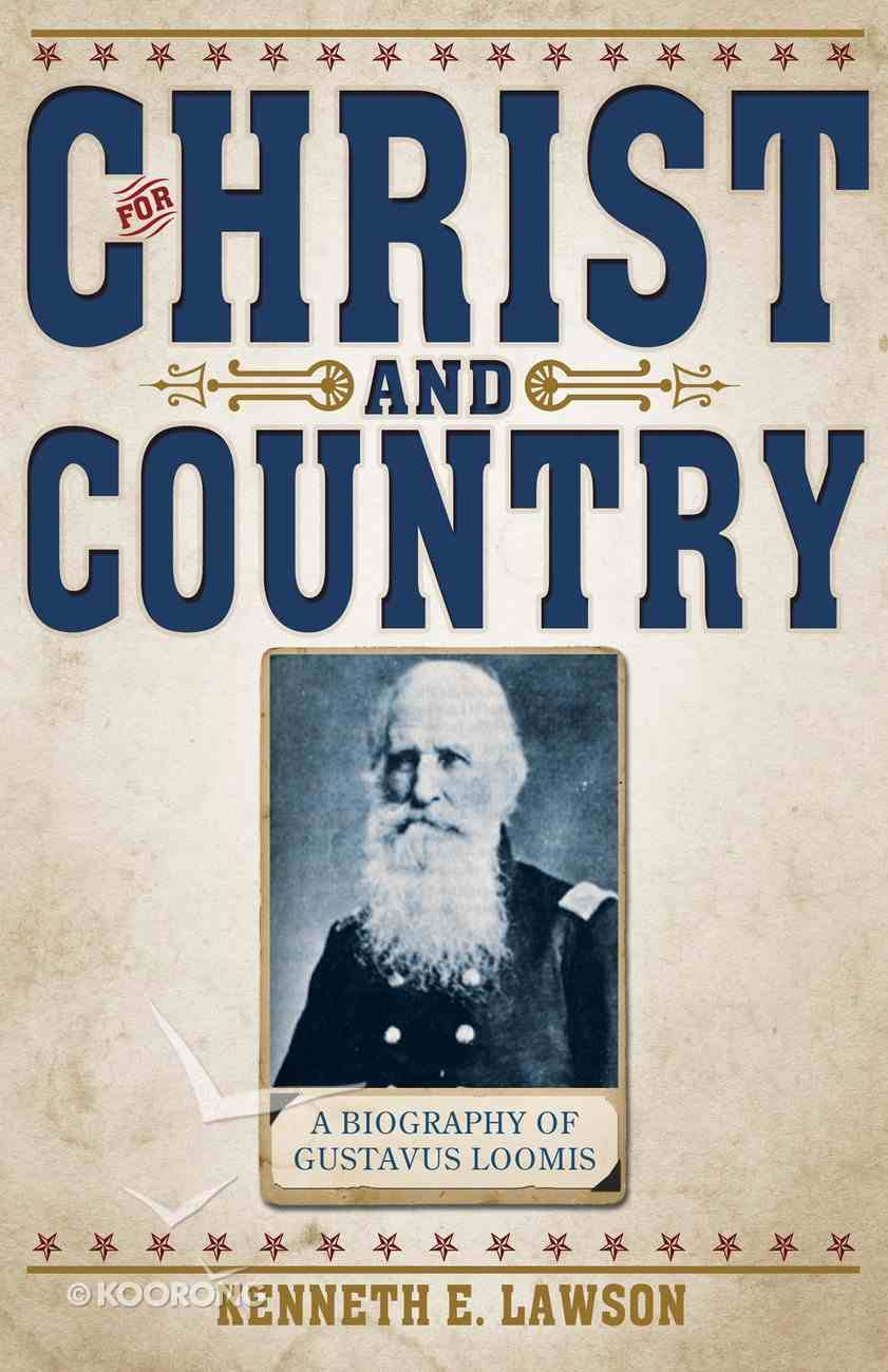 For Christ & Country: A Biography of Brigadier General Gustavus Loomis eBook