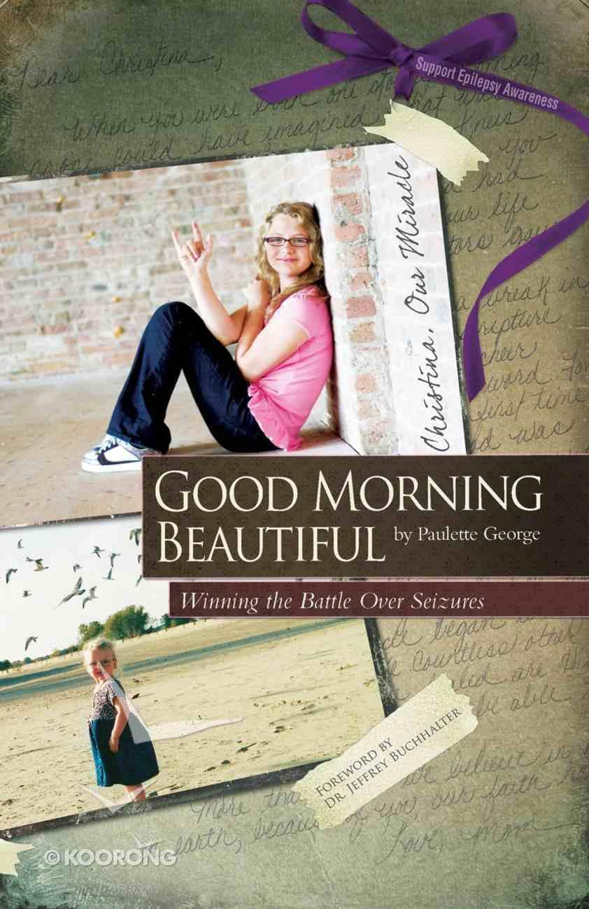 Good Morning Beautiful: Winning the Battle Over Seizures eBook