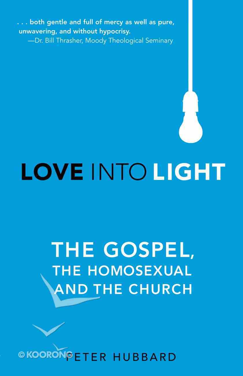 Love Into Light: The Gospel, the Homosexual and the Church eBook