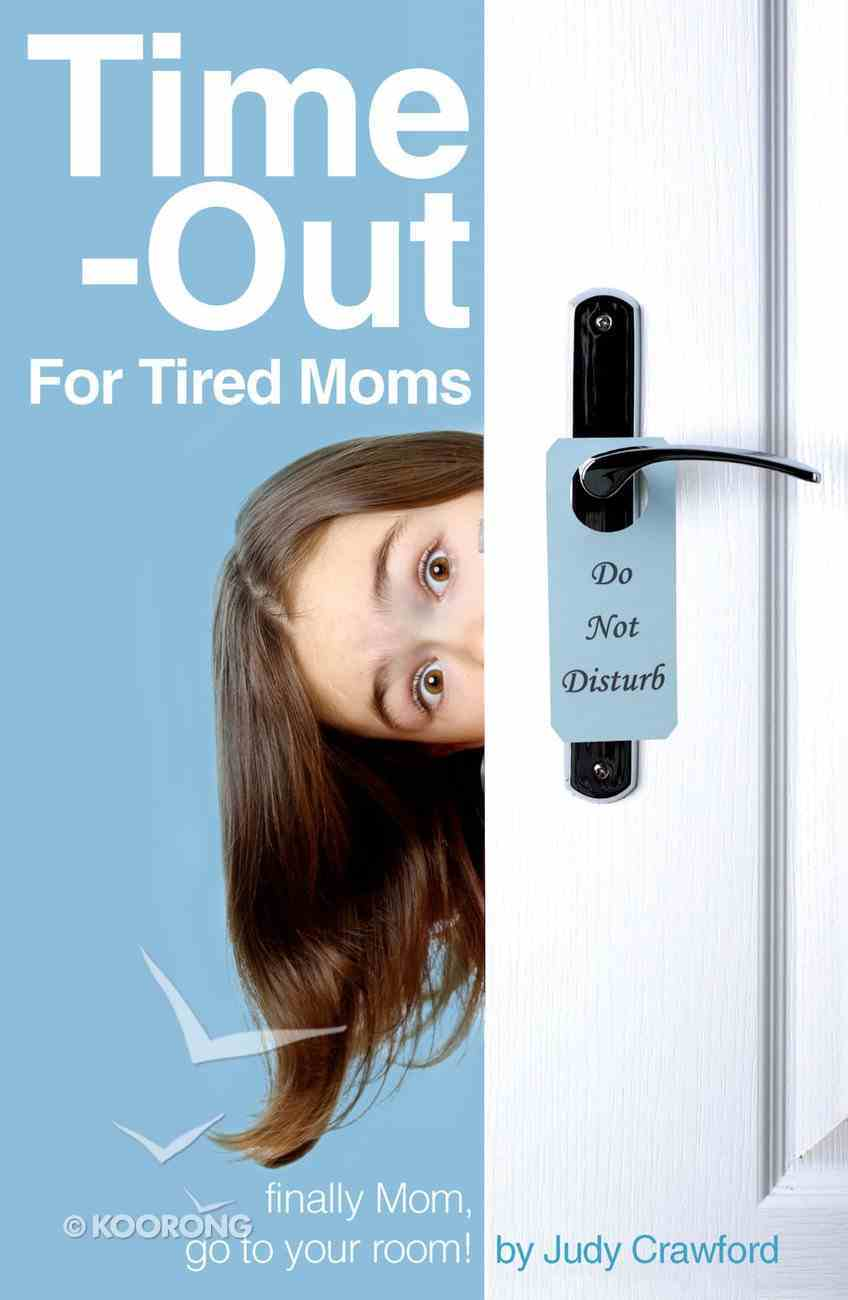 Time-Out For Tired Moms: Finally Mom, Go to Your Room! eBook