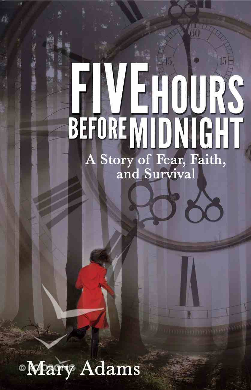 Five Hours Before Midnight: A Story of Fear, Faith, and Survival eBook