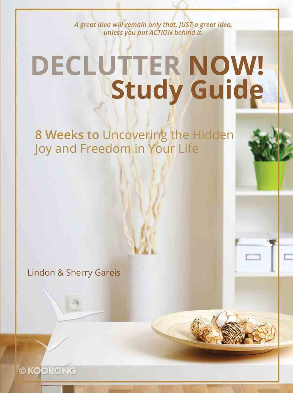 Declutter Now! Study Guide: 8 Weeks to Uncovering the Hidden Joy and Freedom in Your Life eBook
