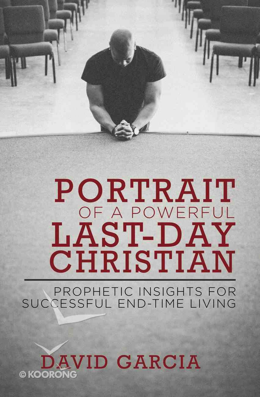 Portrait of a Powerful Last-Day Christian: Prophetic Insights For Successful End-Time Living eBook