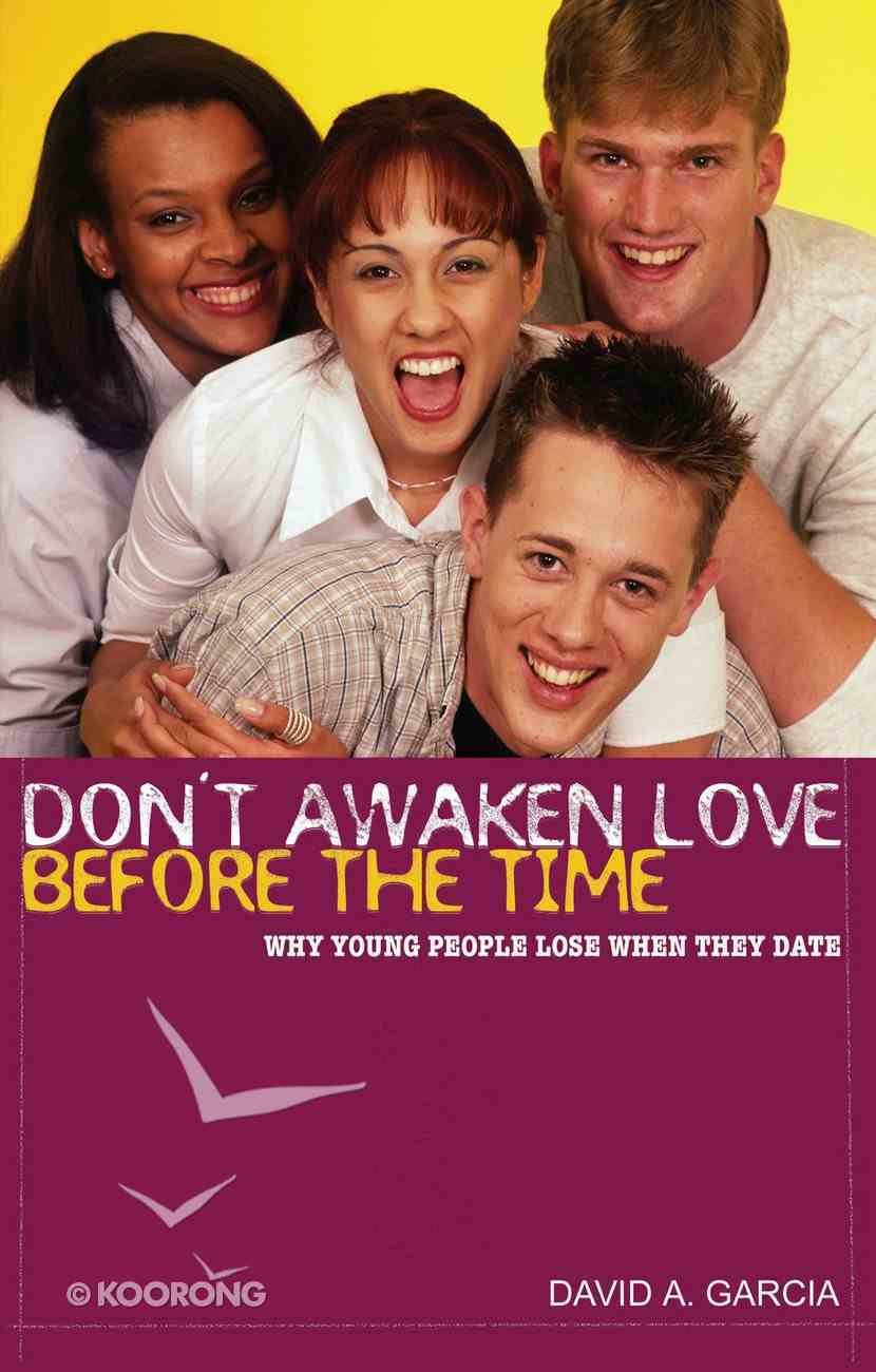 Don't Awaken Love Before the Time: Why Young People Lose When They Date eBook