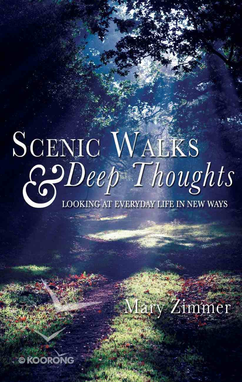 Scenic Walks and Deep Thoughts: Looking At Everyday Life in New Ways eBook