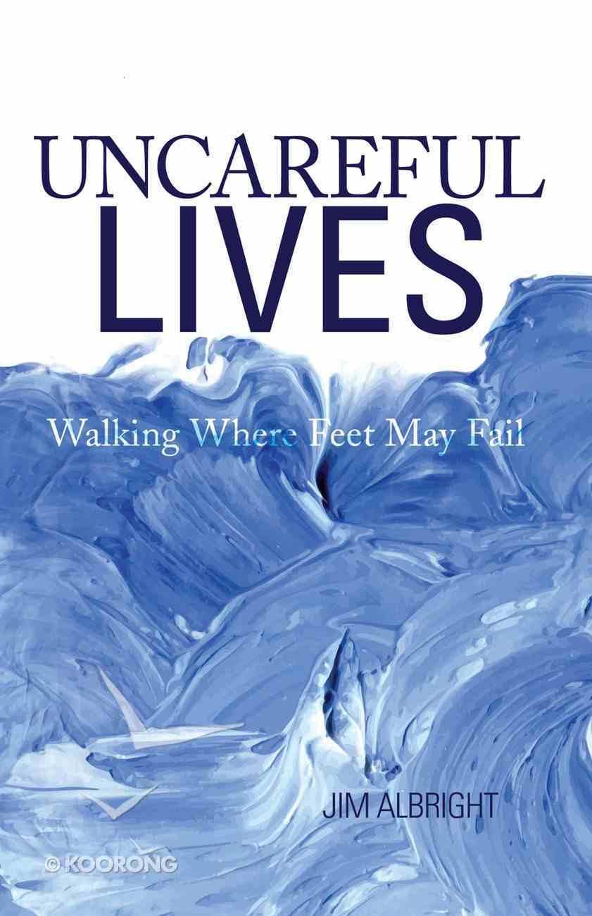 Uncareful Lives: Walking Where Feet May Fail eBook