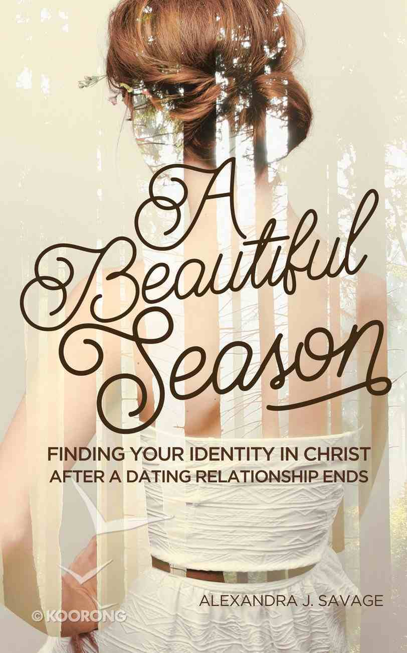 A Beautiful Season: Finding Your Identity in Christ After a Dating Relationship Ends eBook