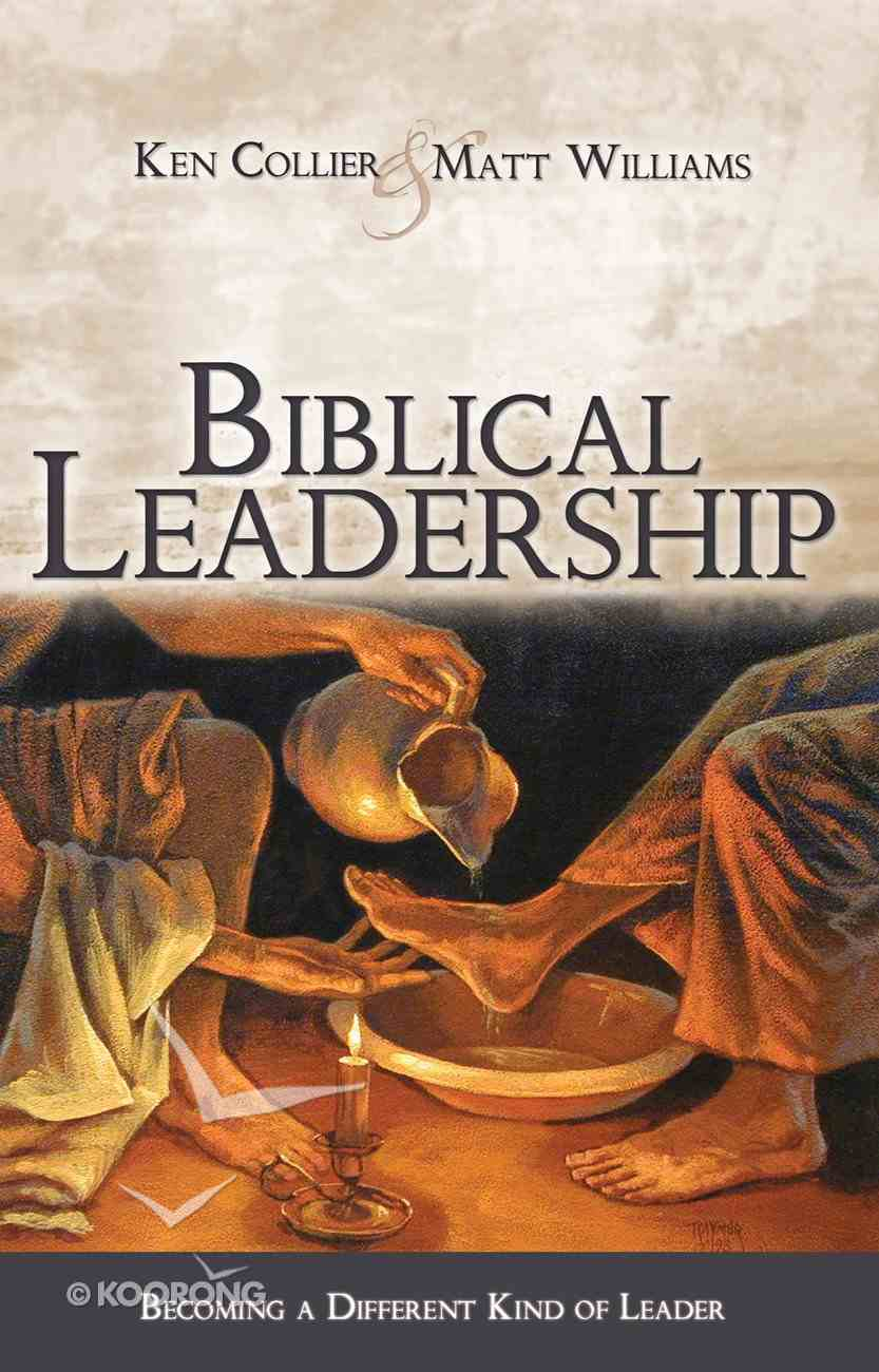 Biblical Leadership: Becoming a Different Kind of Leader eBook