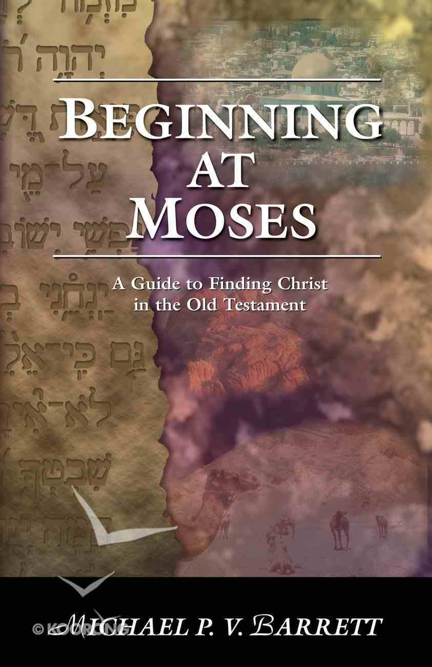 Beginning At Moses: A Guide to Finding Christ in the Old Testament eBook