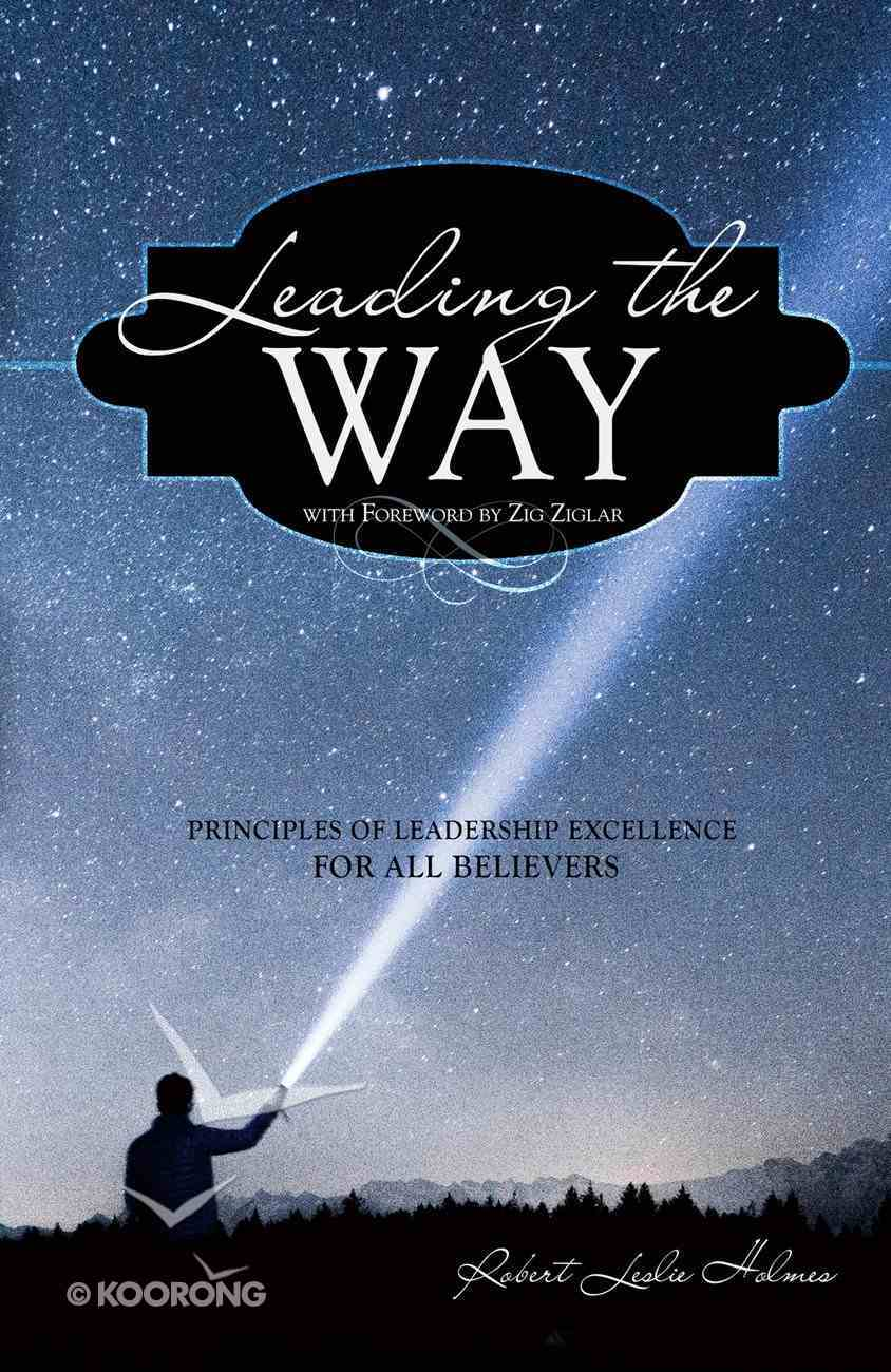Leading the Way: Principles of Leadership Excellence For All Believers eBook