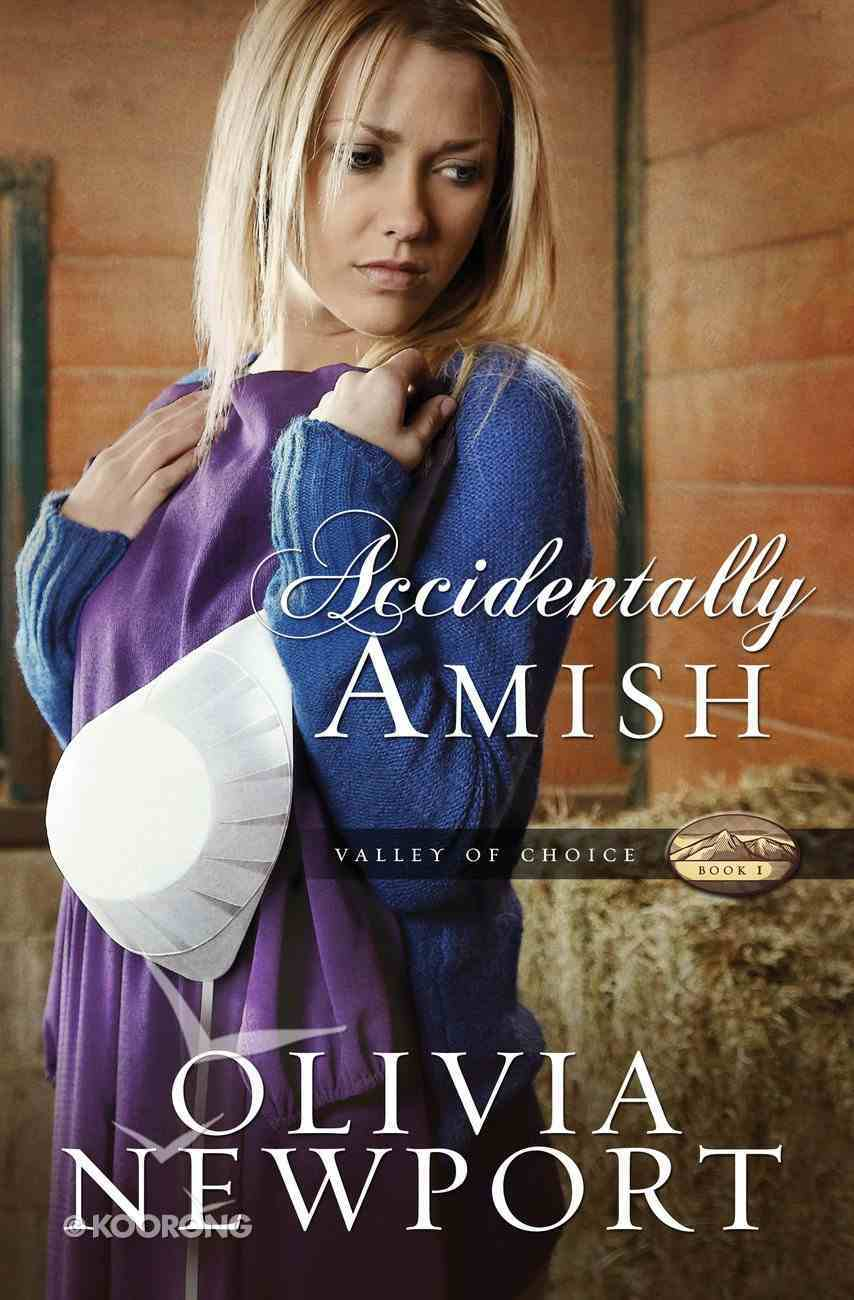 Accidentally Amish (#01 in Valley Of Choice Series) eBook