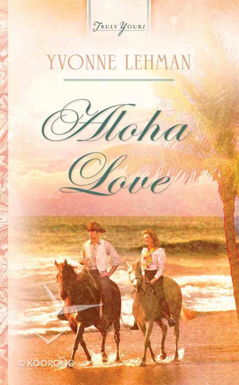Aloha Love (#844 in Heartsong Series) eBook