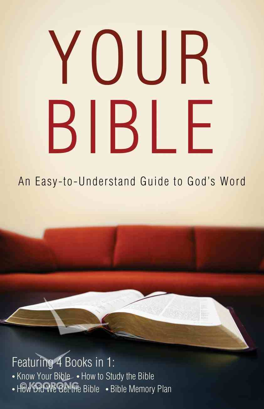 Your Bible: An Easy-To-Understand Guide to God's Word (4 Books In 1) eBook