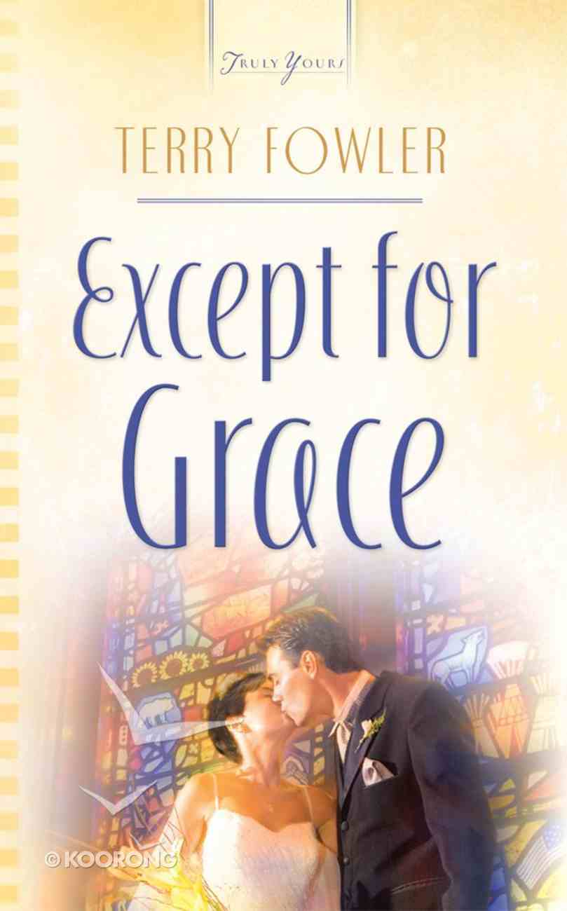 Except For Grace (#750 in Heartsong Series) eBook