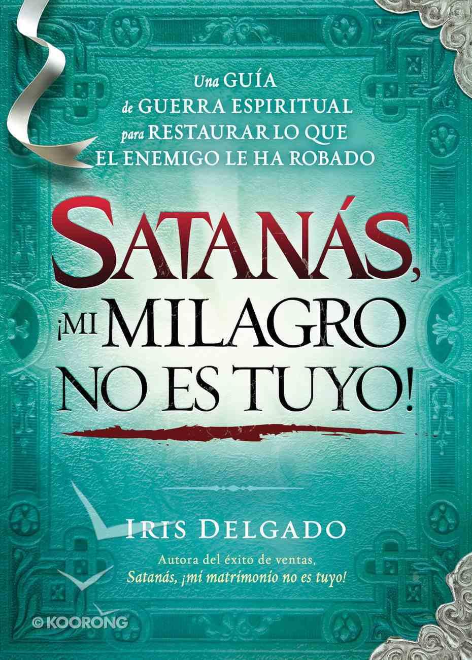 Satanas, No Puedes Quitarme Mi Milagro (Spanish) (Spa) (Satan, You Can't Have My Miracle) eBook