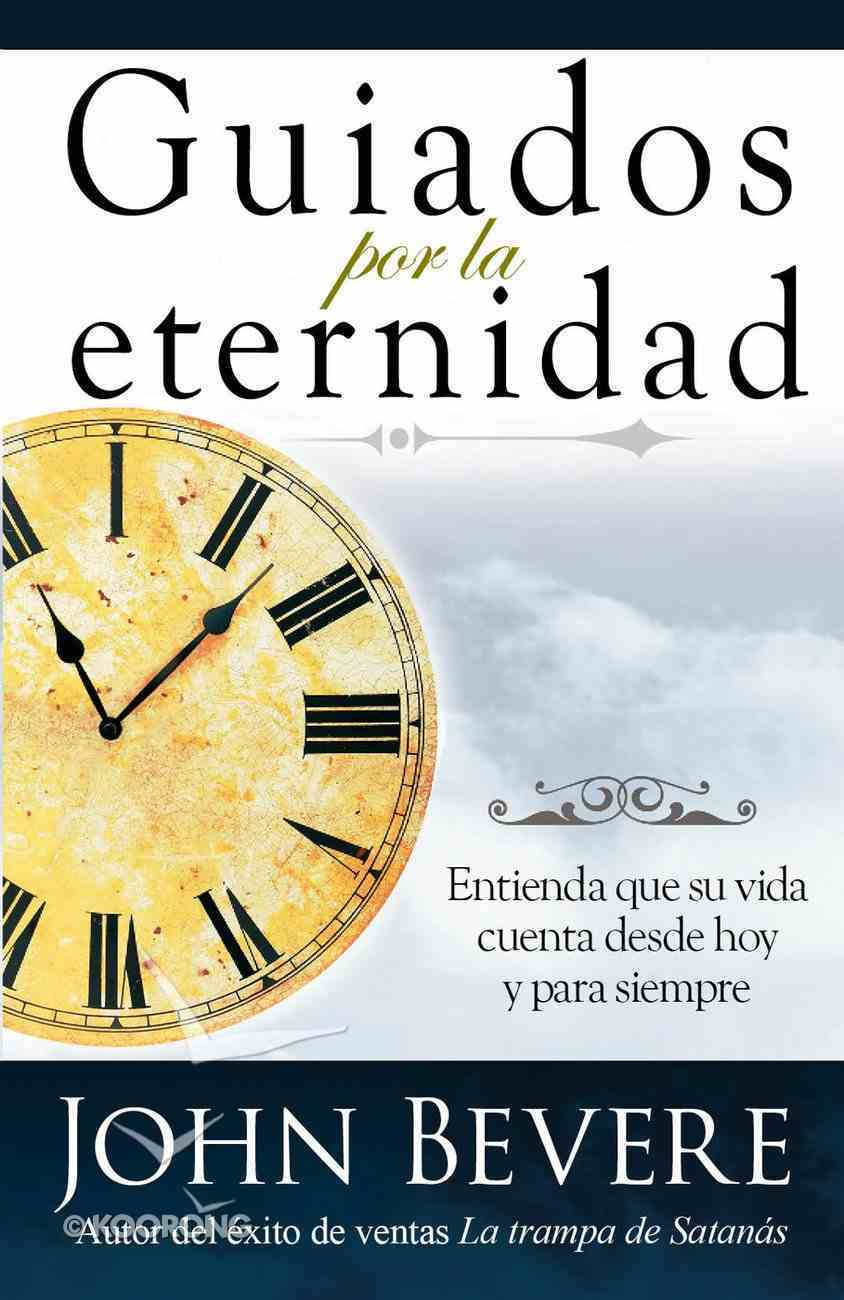 Guiados Por La Eternidad (Spanish) (Spa) (Driven By Eternity) eBook