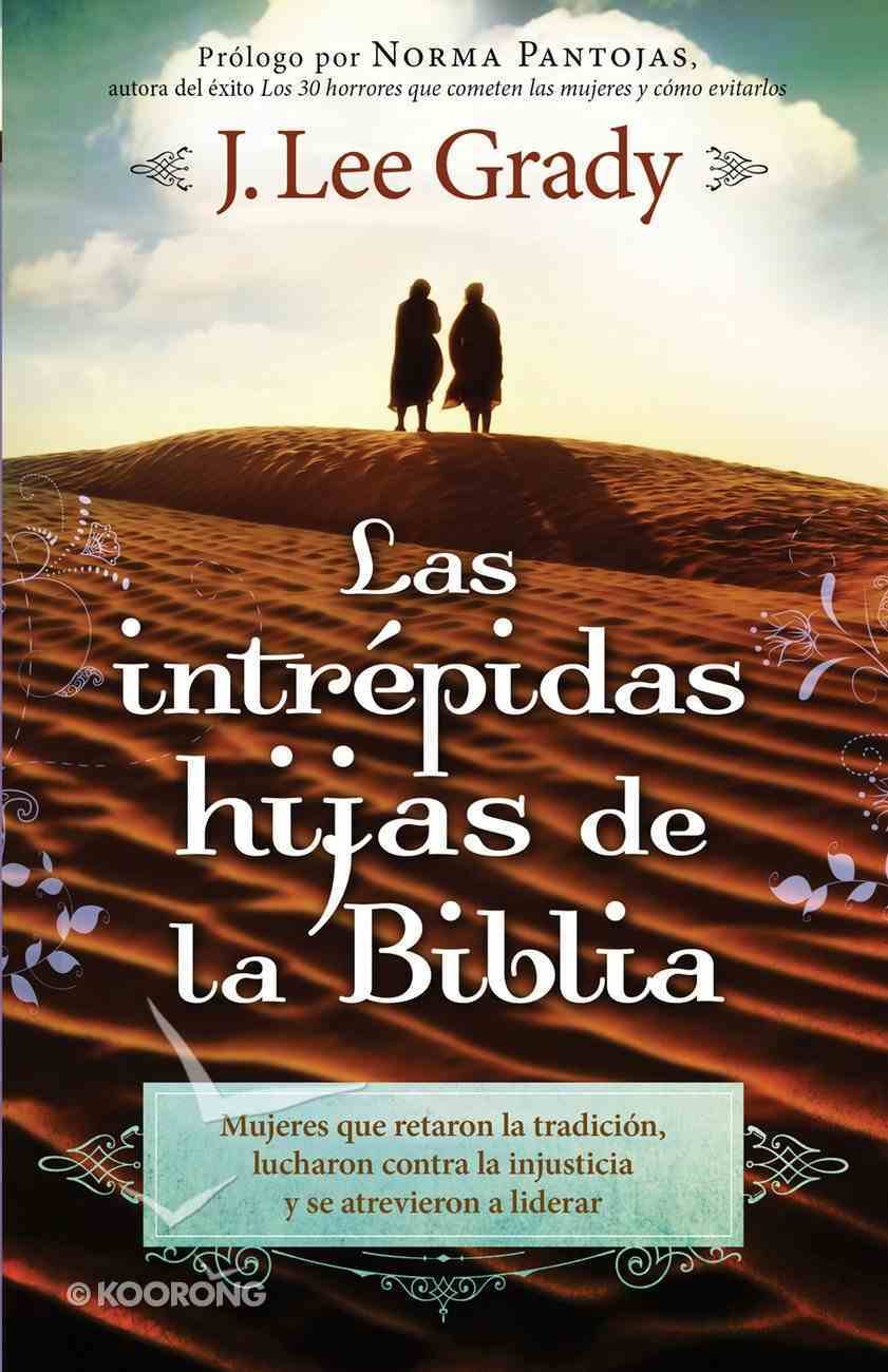 Las Intrepidas Hijas De La Biblia (Spanish) (Spa) (Fearless Daughters Of The Bible) eBook