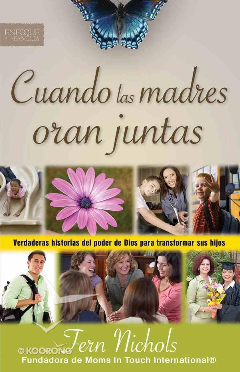 Cuando Las Madres Oran Juntas (Spa) (When Mothers Pray Together) eBook