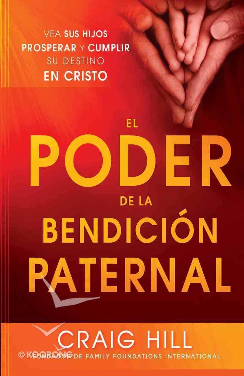 El Poder De La Bendicion Paternal (Spa) eBook