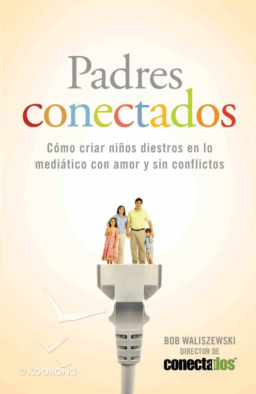 Padres Conectados (Spa) (Plugged In Parenting) eBook